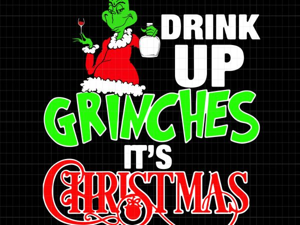 Drink up grinches it's christmas t shirt vector illustration