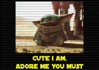 Cute i am, adore me you must, Baby Yoda, The Mandalorian The Child Christmas png , Baby Yoda Png, star wars png, The Child png t shirt vector file