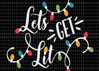 Lets get lit christmas t shirt vector graphic