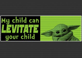 My child can levitate your child png, The Mandalorian The Child Christmas png , Baby Yoda Png, star wars png, The Child png t shirt designs for sale