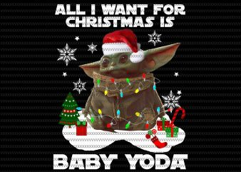 All I want for christmas is, Baby Yoda, The Mandalorian The Child Christmas png , Baby Yoda Png, star wars png, The Child png t shirt vector