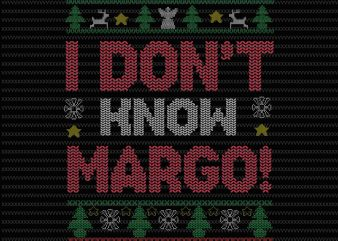 I don't know margo sweater svg, sweater svg, png, dxf, eps file t shirt design for sale