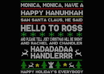 Monica have a happy hanukkah saw santa claus, he said hello to ross and please tell joey christmas will be snowy and rachel and chandler, hadadadaa handlerr, happy holiday's everybody png file t shirt designs for sale
