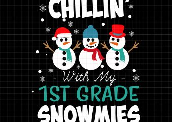 Chillin' with my 1st grade snowmies t shirt vector file
