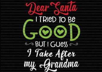 Dear Santa, I tried to be good, but i guess i take after my grandma svg, png, dxf, eps file t shirt vector illustration