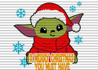 A merry christmas you must have, The Mandalorian The Child svg , Baby Yoda christmas svg, star wars svg, png, The Child png t shirt vector