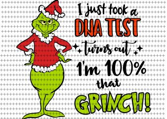 I just took a dna test turns out, i'm 100% that grinch svg, Grinch svg, funny Grinch svg, Grinch christmas svg, png, dxf, eps t shirt design for sale
