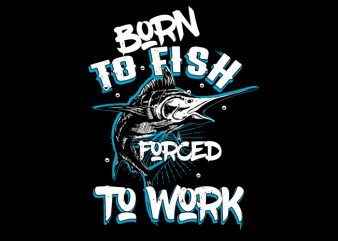 Born to fish print ready shirt design