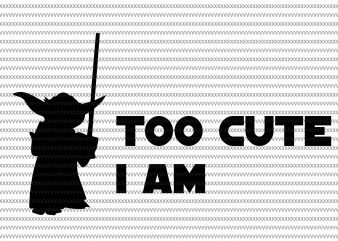 Too cute i am svg, Baby Yoda svg, The Mandalorian The Child , Baby Yoda Png, star wars svg, png, The Child png t shirt designs for sale