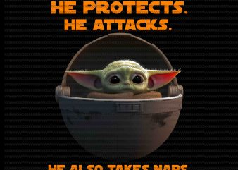 He Protects he attacks, he also takes naps, The Mandalorian The Child Christmas png , Baby Yoda Png, star wars png, The Child png graphic t shirt