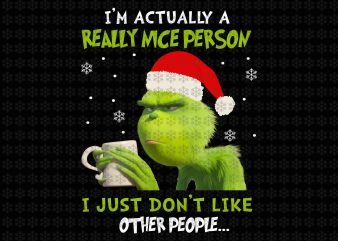 I'm Actually a really nice person, i just don't like other people, Grinch png, Grinch funny quote png, jpg file t shirt design for sale