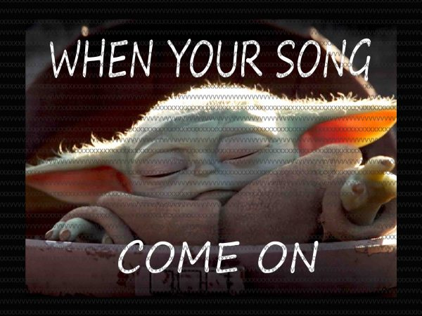 When your song come on, The Mandalorian The Child Christmas png , Baby Yoda Png, star wars png, The Child png t shirt design for sale