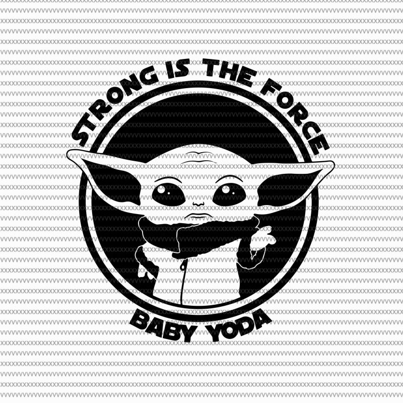 Strong í the force svg, Baby Yoda svg, The Mandalorian The Child , Baby Yoda Png, star wars svg, png, The Child png buy t shirt designs artwork