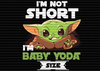 I'm not short, im baby yoda size svg, Baby Yoda svg, The Mandalorian The Child , Baby Yoda Png, star wars svg, png, The Child png t shirt design for sale