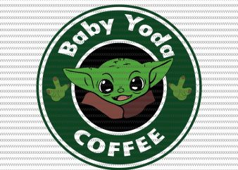 Baby yoda coffee svg, Baby Yoda svg, The Mandalorian The Child , Baby Yoda Png, star wars svg, png, The Child png t shirt template