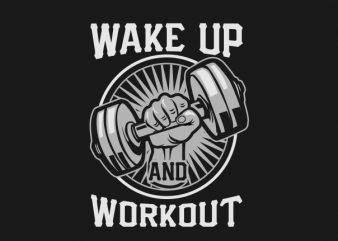 WAKE UP AND WORKOUT tshirt design for sale