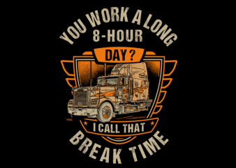 You Work A Long 8-Hour Day ? t shirt design template