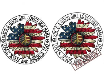 She's a good girl loves her mama loves jesus & america too svg, dxf,eps,png, Digital Download, America svg, America flag, Peace svg Digital Download design for t shirt