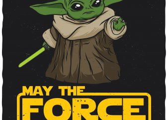 Baby Yoda. May the force be with you. Editable vector t-shirt design.
