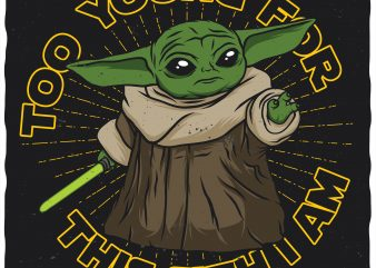 Baby Yoda. Too young for this Sith I am. Editable vector t-shirt design.
