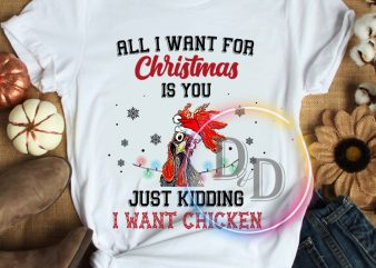 All i want for christmas is you just kidding i want Chicken t shirt
