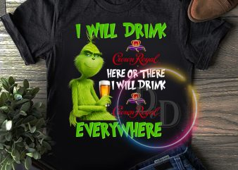 Grinch drink beer will drink crown royal everywhere T shirt Christmas