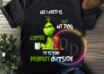 Grinch all I need is coffe and my dog it is too peopley outside T shirt