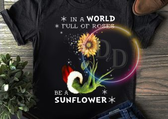 In a word full of roses be a sunflower T shirt