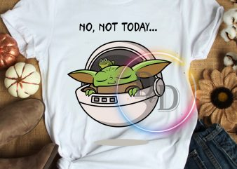 Baby Yoda No Not Today print ready t shirt design