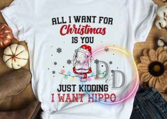 All i want for christmas is you just kidding i want Hippo Christmas t shirt
