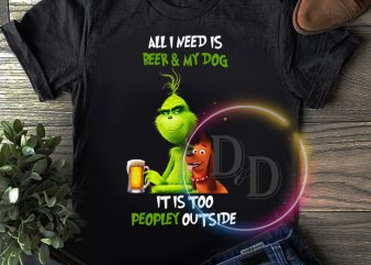 Grinch all i need is beer and my dog it is too peopley outside T shirt