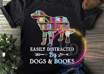 Dog & Books Easily distracted by Dogs & Books T shirt