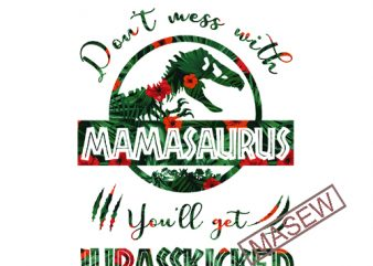 Don't mess with mamasaurus you'll get Jurasskicked Mix Flower Tropical svg png dxf Cricut cut file instant download. Mamasaurus, Jurassic world graphic t-shirt design
