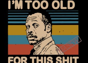 Lethal Weapon i'm too old for this shit vintage, Movie, Funny, EPS DXF SVG PNG Digital Download print ready vector t shirt design