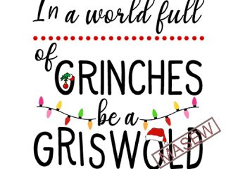 In A World Full Of Grinches Be A Griswold, Christmas, Grinch, Christmas Bright Digital Download t shirt design for sale