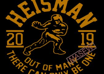 2019 Heisman Out Of Many There Can Only Be One, Sport EPS DXF SVG PNG Digital Download t shirt design for sale