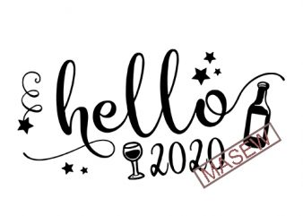 Hello 2020, Happy New Year, Wine, Holiday, EPS DXF SVG PNG Digital Download commercial use t-shirt design