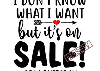 Black Friday Svg I Don't know what I want but it's on Sale Svg Funny Svg Svg Designs Svg Cut Files Cricut Cut Files Svg Dxf Png
