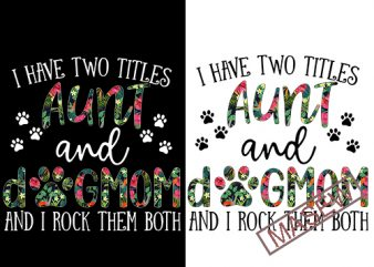 Aunt & Dog Mom svg, I Have Two Titles – Aunt and Dog Mom and I Rock Them Both mix Flower Tropical , Cut Files/ Mirrored jpeg, Printable png, AI DXF PNG SVG Instant Download commercial use t-shirt design