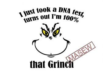 I just took a DNA test turns out I'm 100% that Grinch EPS DXF PNG SVG Digital Download t shirt design for sale
