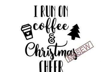 I Run on Coffee and Christmas Cheer svg eps png dxf   Instant Download   Cut Files   Cutting Machine   Holiday SVG vector t-shirt design for commercial use