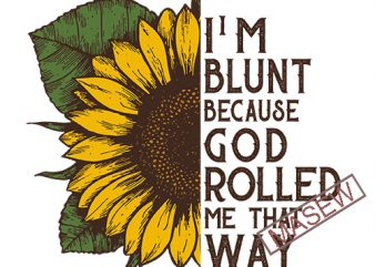 I'm blunt because God rolled me that way Decal, Car Decal, Yeti Decal, Sunflower decal, Bumper car sticker, Laptop sticker, Laptop decal, AI DXF SVG PNG Digital Download vector t-shirt design for commercial use