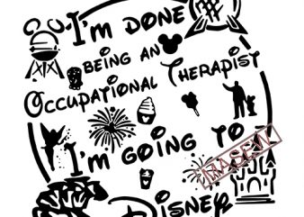 I'm Done Being An Occupational Therapist I'm Going To Disney, Disney, Mickey, Disney Land, SVG EPS DXF PNG Digital Download t shirt design for sale