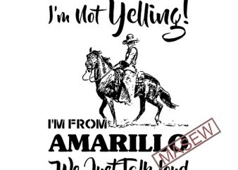 I'm Not Yelling I'm From Amarillo We Just Talk Loud Horse, Digital download t shirt design for sale