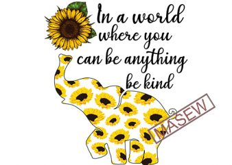 In A World Where You Can Be Anything Be Kind, Sunflower, Elephant, Hippie, Boho EPS DXF SVG PNG Digital Download buy t shirt design