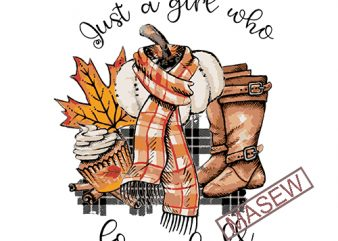Just a girl who loves fall PNG for sublimation, Boots, Scarf, Pumpkin, Buffalo plaid, cupcake, pumpkin spice, Autumn, digital download, Fall Digital download graphic t-shirt design