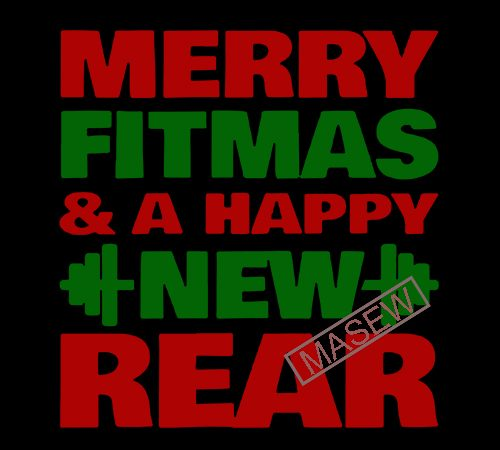 Merry Fitmas And A Happy New Year Cutting Files Christmas Fitness Quotes Svg Files Workout Svg Files Fit Girl Cut Files Commercial Use Digital Download Print Ready Vector T Shirt Design