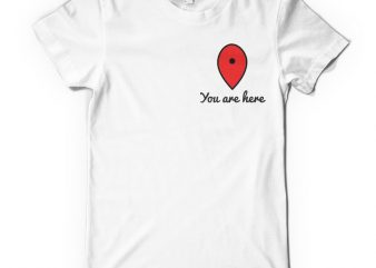 You are here t shirt design template