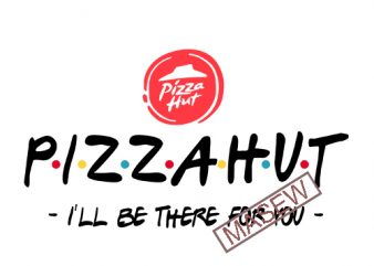 Pizzahut I'll Be There For You, Pizzahut, food, funny quote, EPS SVG DXF PNG Digital Download t shirt illustration