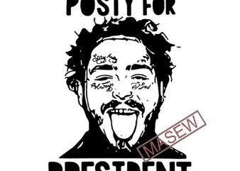 Pretty Post Malone Posty For President, Music, Rapper SVG PNG DXF digital download design for t shirt